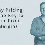 Why pricing is the key to growing your profit margins